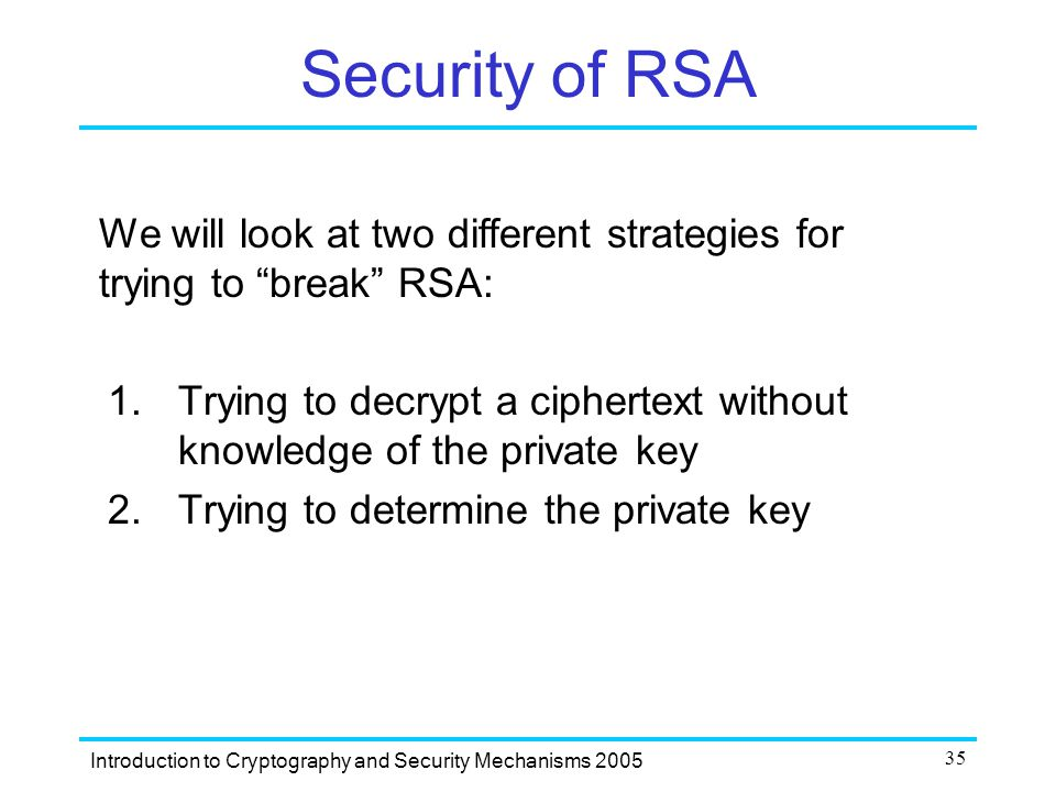 Security of RSA We will look at two different strategies for trying to  break RSA: