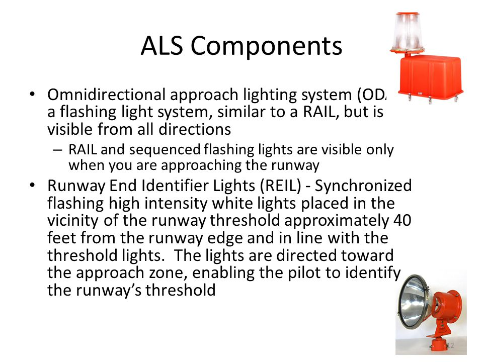 ALS Components Omnidirectional approach lighting system (ODALS), a flashing light system, similar to a RAIL, but is visible from all directions.