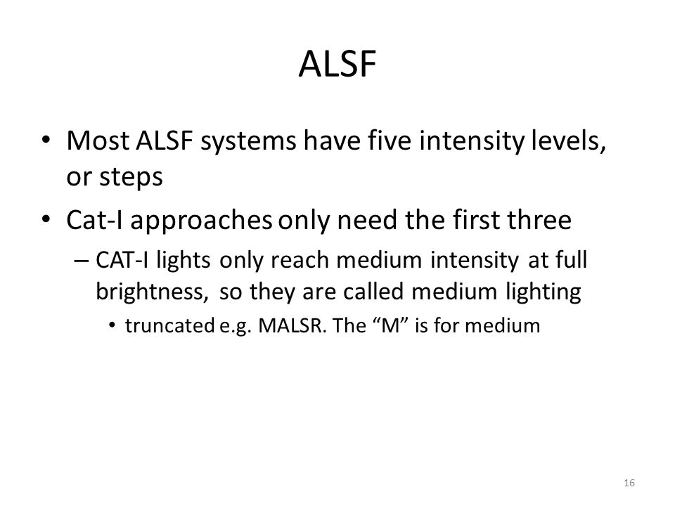 ALSF Most ALSF systems have five intensity levels, or steps