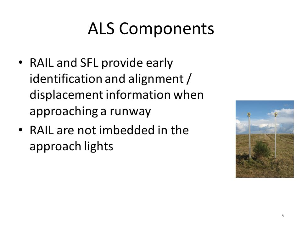 ALS Components RAIL and SFL provide early identification and alignment / displacement information when approaching a runway.