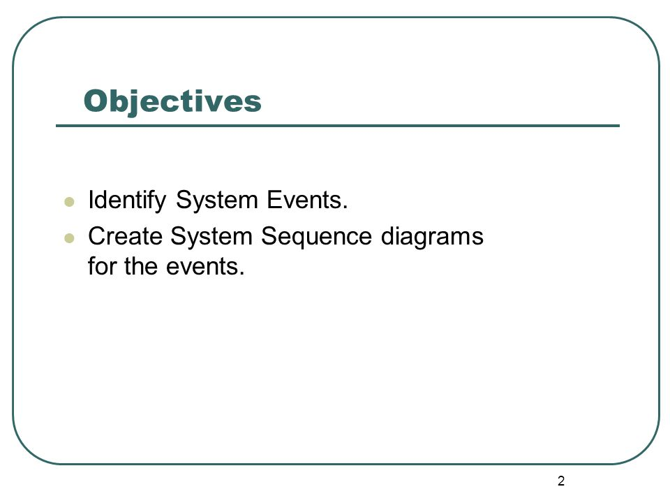 Objectives Identify System Events.