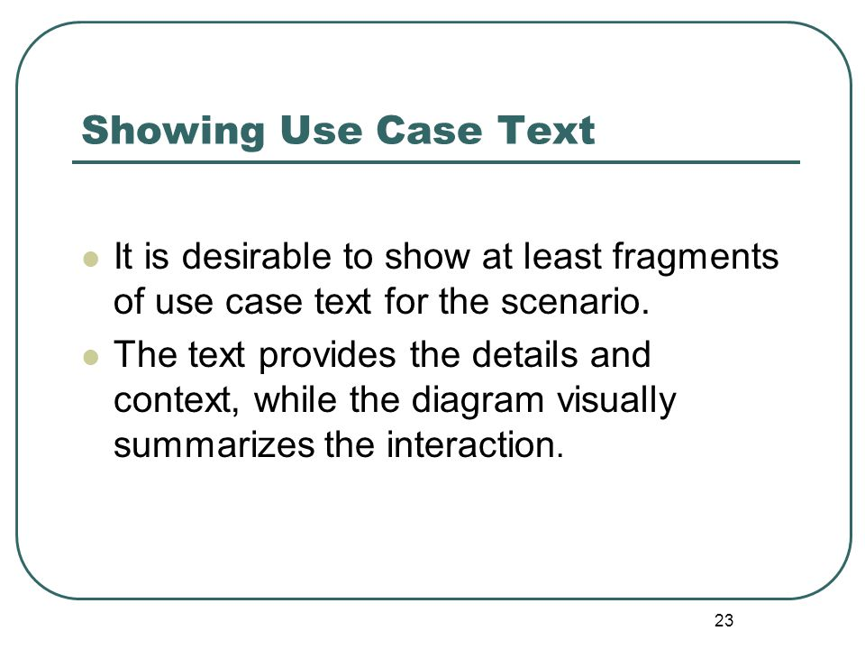 Showing Use Case Text It is desirable to show at least fragments of use case text for the scenario.