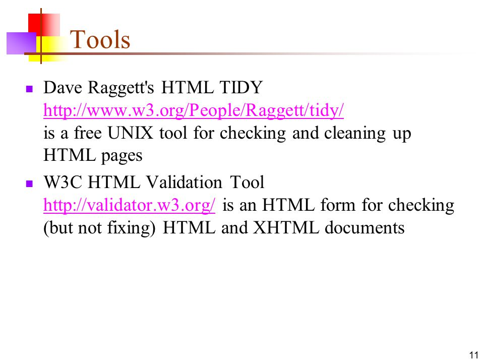 Tools Dave Raggett s HTML TIDY   is a free UNIX tool for checking and cleaning up HTML pages.