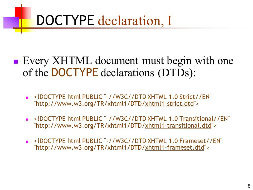 DOCTYPE declaration, I Every XHTML document must begin with one of the DOCTYPE declarations (DTDs):