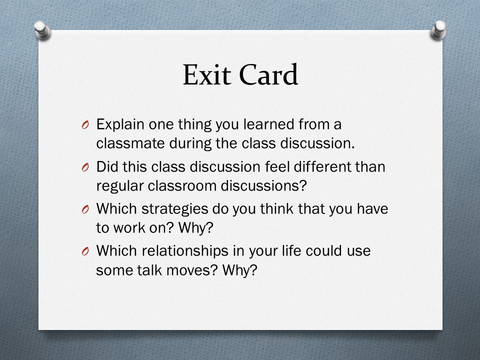 Exit Card Explain one thing you learned from a classmate during the class discussion.