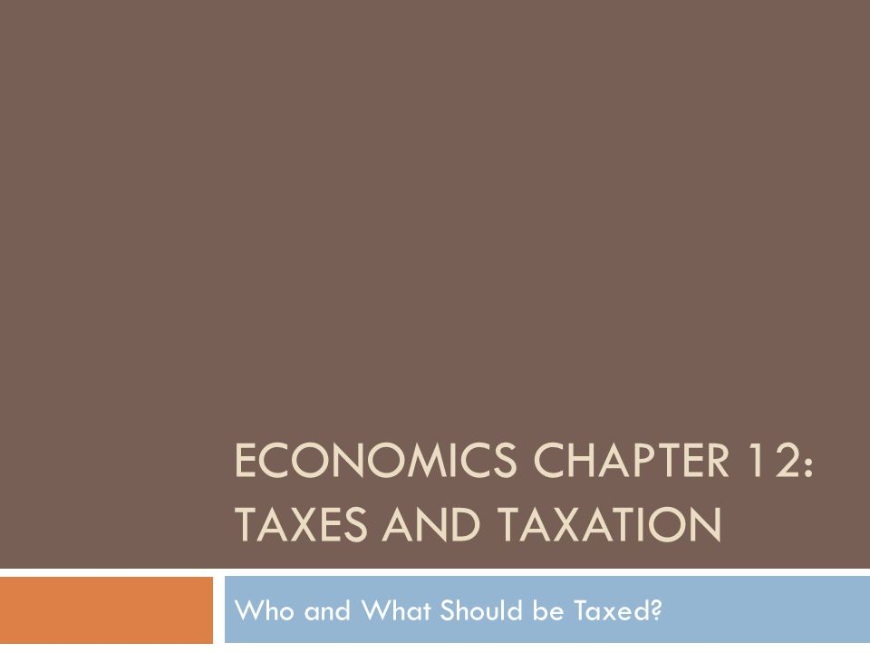 Economics Chapter 12: Taxes and taxation