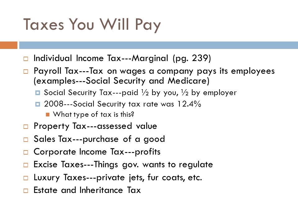 Taxes You Will Pay Individual Income Tax---Marginal (pg. 239)