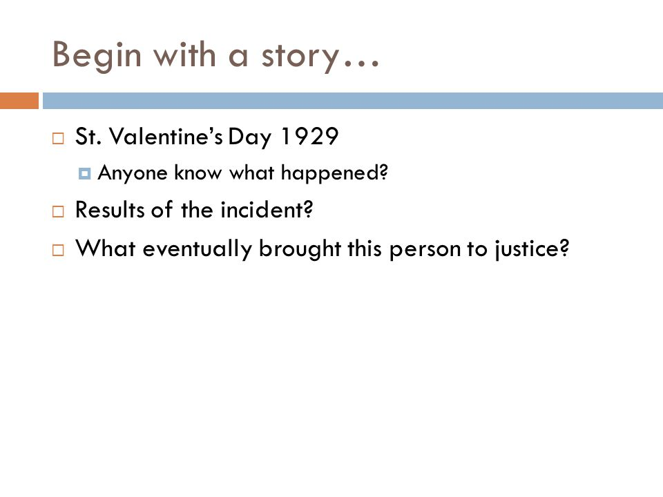 Begin with a story… St. Valentine's Day 1929 Results of the incident