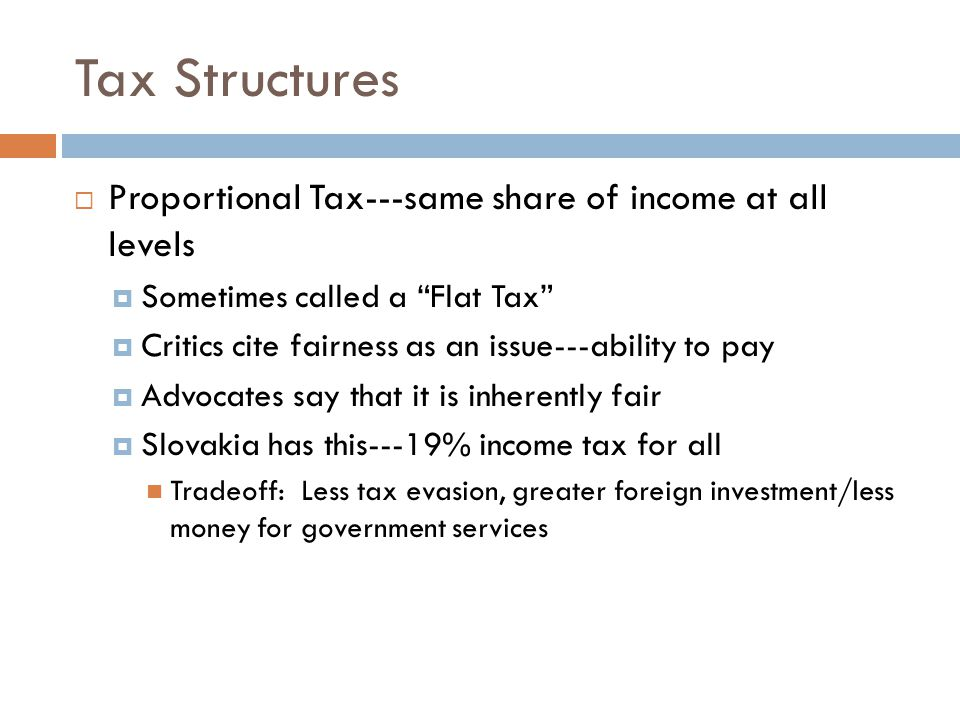 Tax Structures Proportional Tax---same share of income at all levels