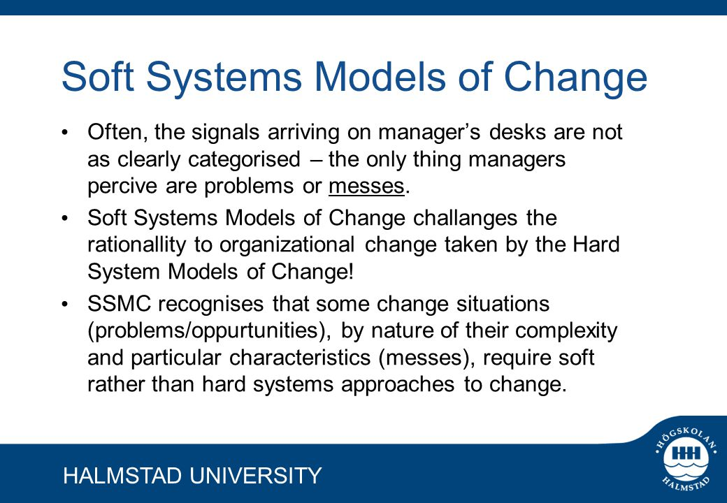 soft systems models of change Introduction to soft systems methodology  at the same time, exposure to the  model often changes the problem situation, or at least perceptions of what the.