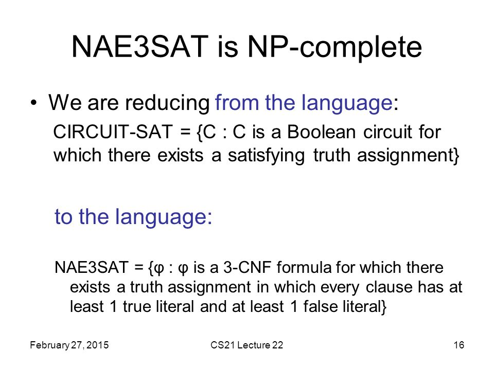 NAE3SAT is NP-complete We are reducing from the language: