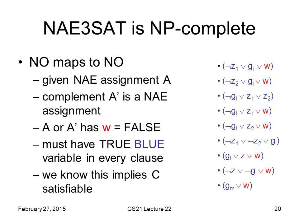 NAE3SAT is NP-complete NO maps to NO given NAE assignment A