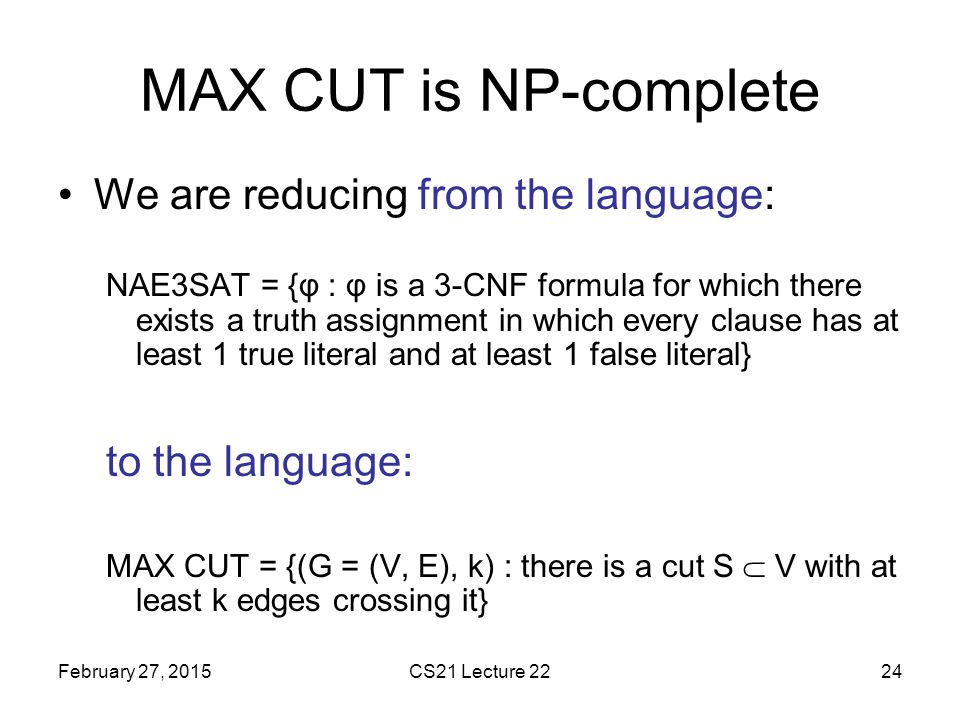 MAX CUT is NP-complete We are reducing from the language: