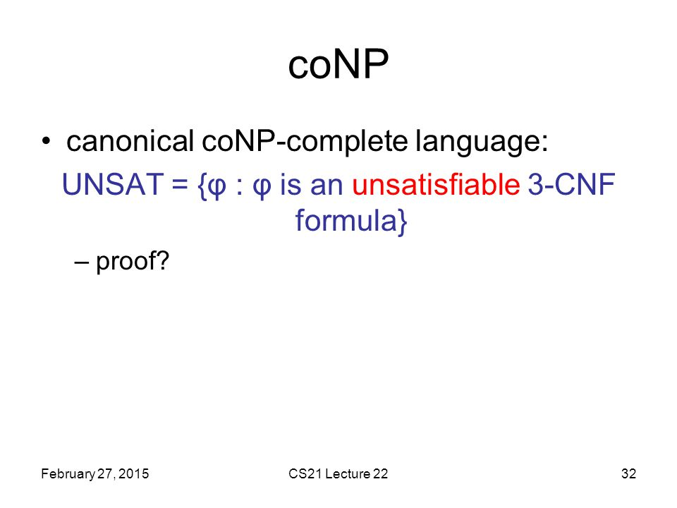 UNSAT = {φ : φ is an unsatisfiable 3-CNF formula}