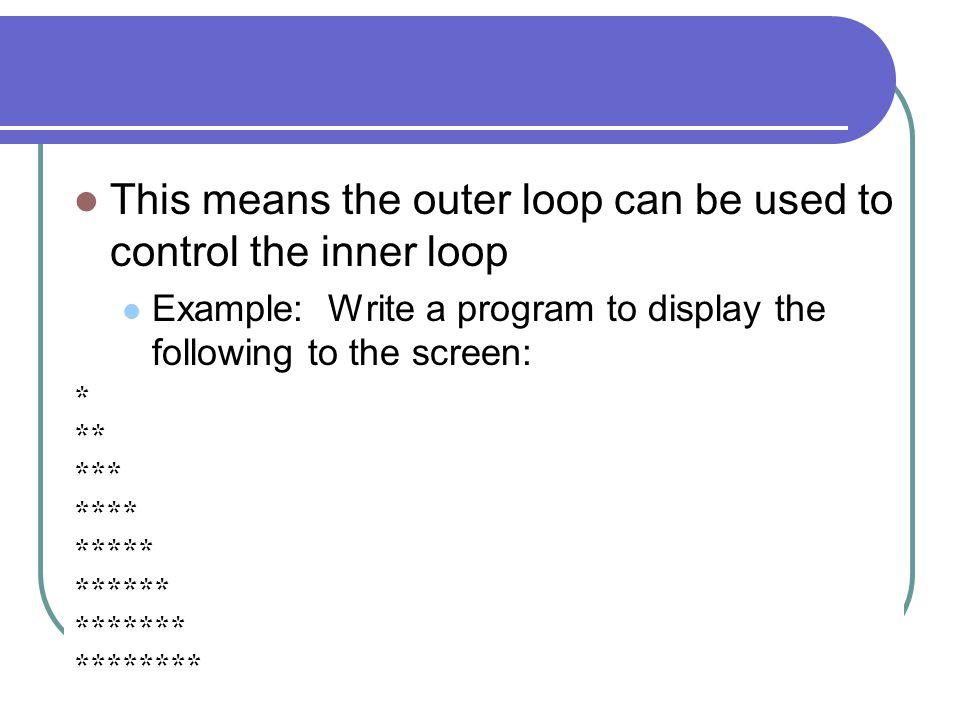 This means the outer loop can be used to control the inner loop