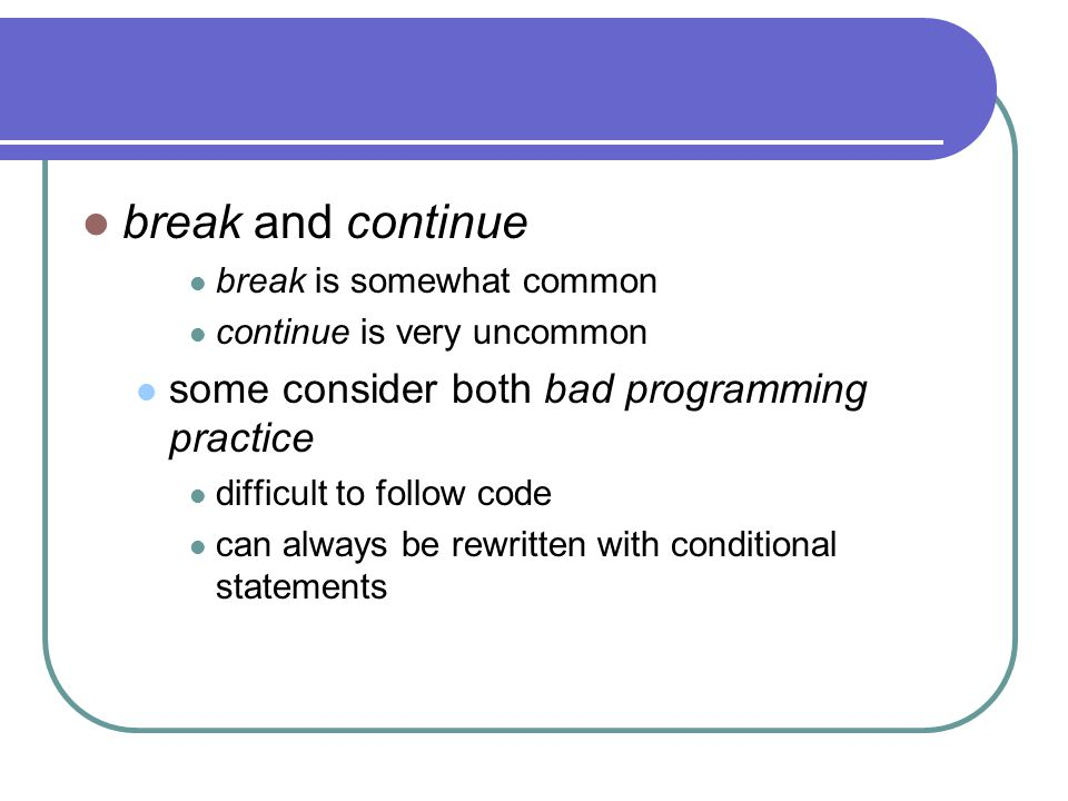break and continue some consider both bad programming practice