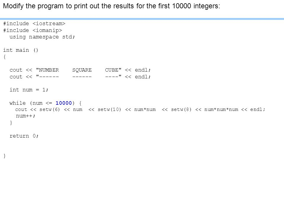 Modify the program to print out the results for the first integers: