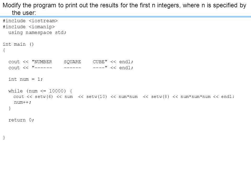 Modify the program to print out the results for the first n integers, where n is specified by the user: