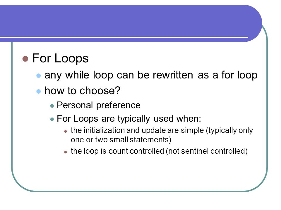 For Loops any while loop can be rewritten as a for loop how to choose