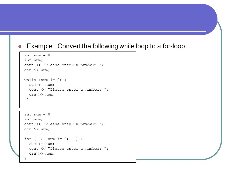 Example: Convert the following while loop to a for-loop