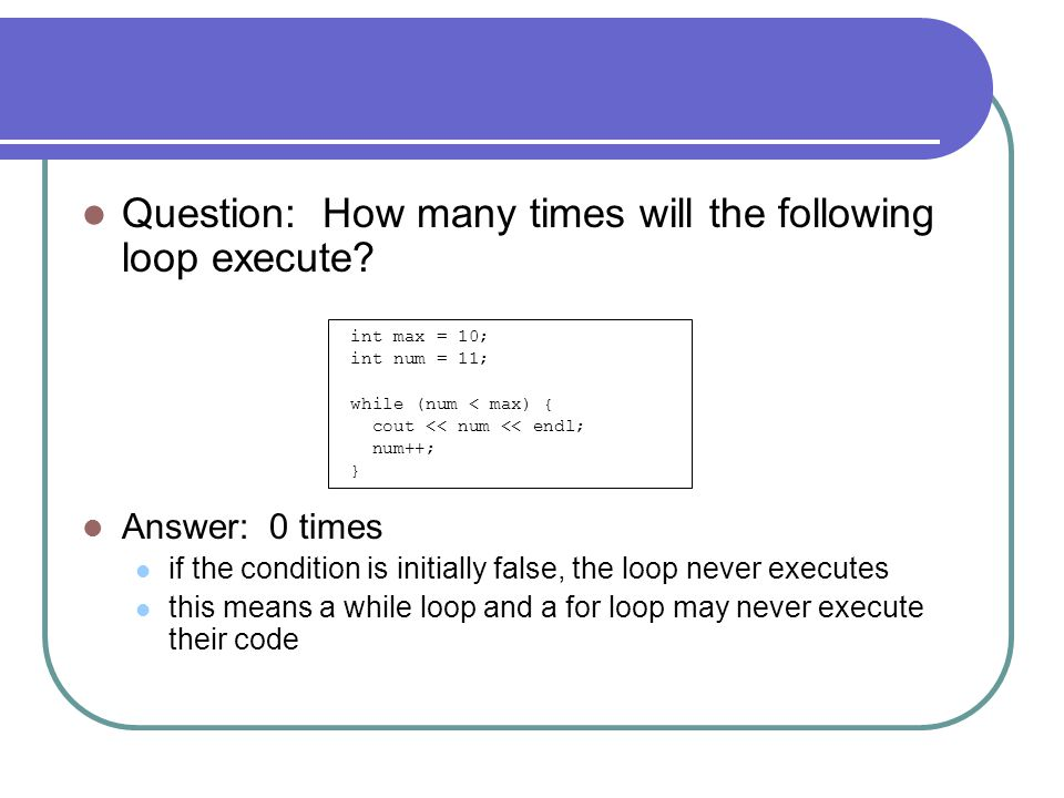 Question: How many times will the following loop execute