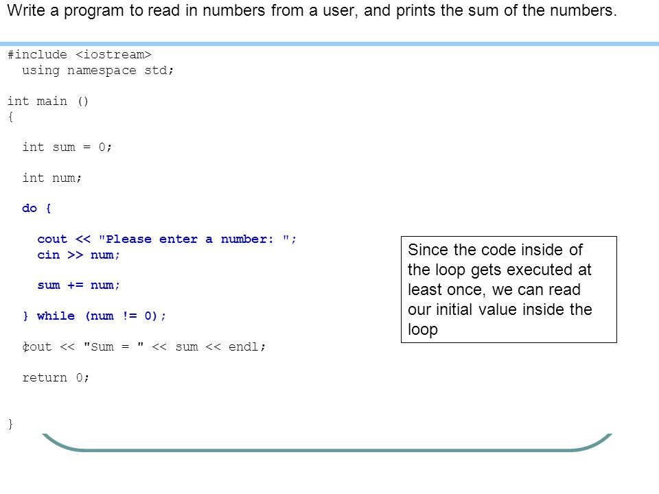 Write a program to read in numbers from a user, and prints the sum of the numbers.