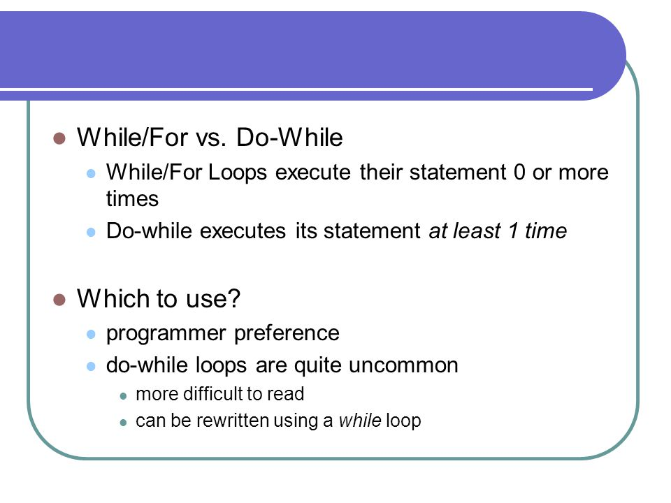 While/For vs. Do-While Which to use