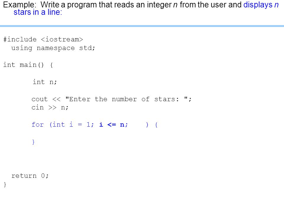 Example: Write a program that reads an integer n from the user and displays n stars in a line: