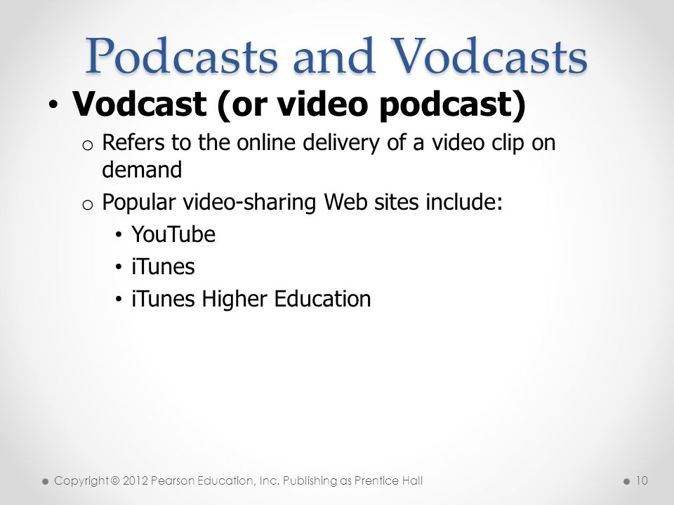 Podcasts and Vodcasts Vodcast (or video podcast)