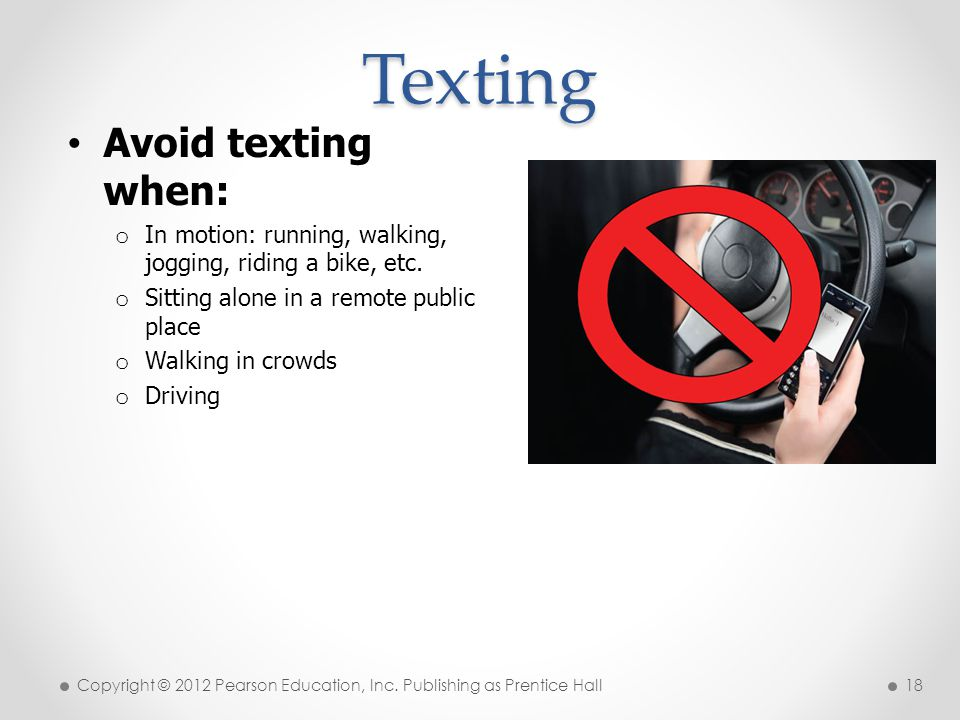 Texting Avoid texting when: