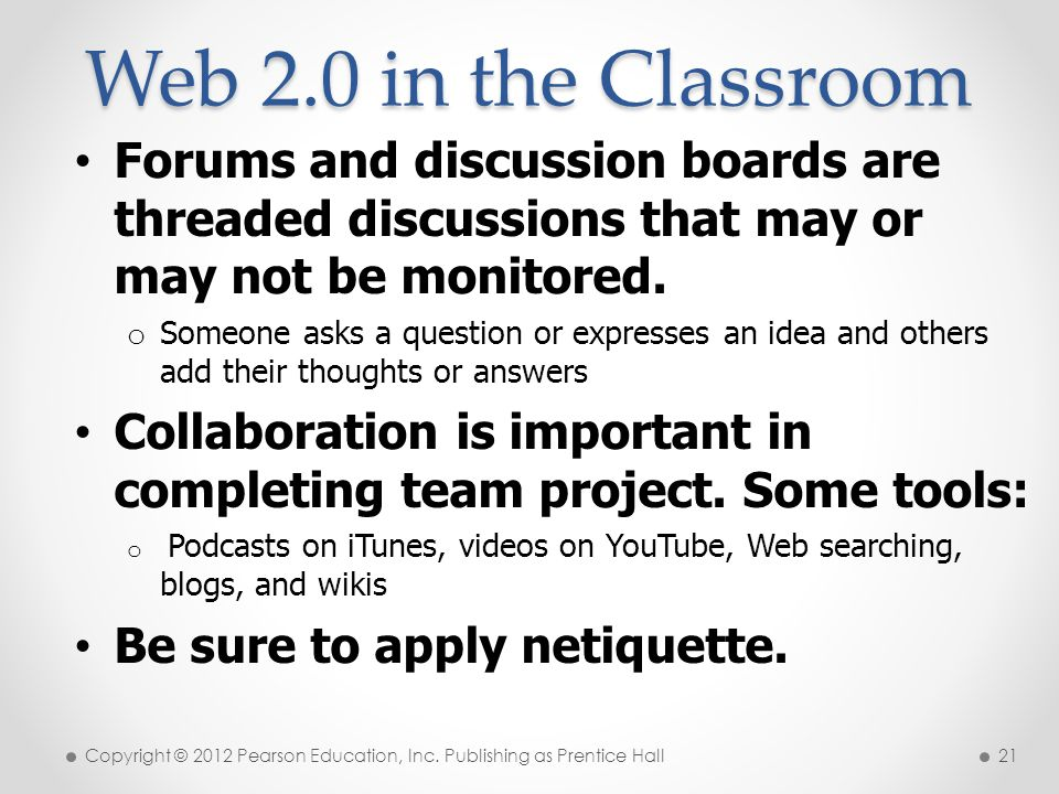 * 07/16/96. Web 2.0 in the Classroom. Forums and discussion boards are threaded discussions that may or may not be monitored.