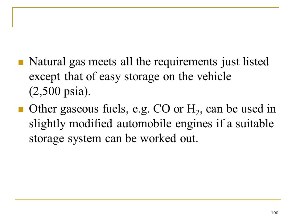 Natural gas meets all the requirements just listed except that of easy storage on the vehicle (2,500 psia).