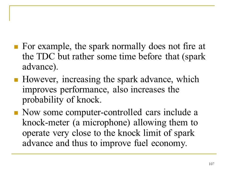 For example, the spark normally does not fire at the TDC but rather some time before that (spark advance).