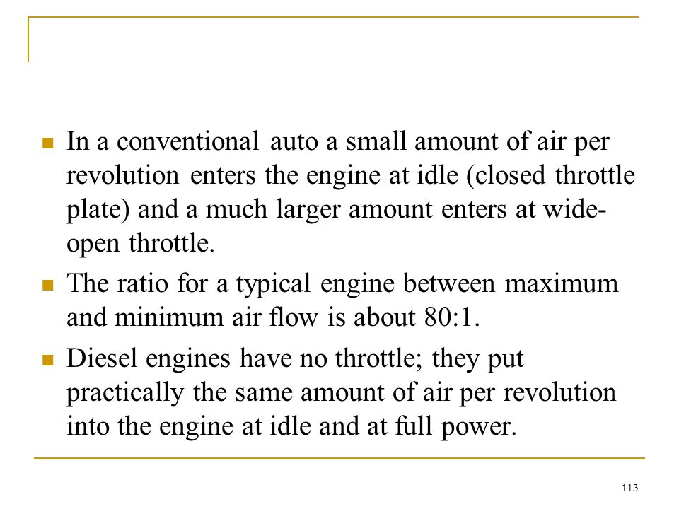 In a conventional auto a small amount of air per revolution enters the engine at idle (closed throttle plate) and a much larger amount enters at wide-open throttle.