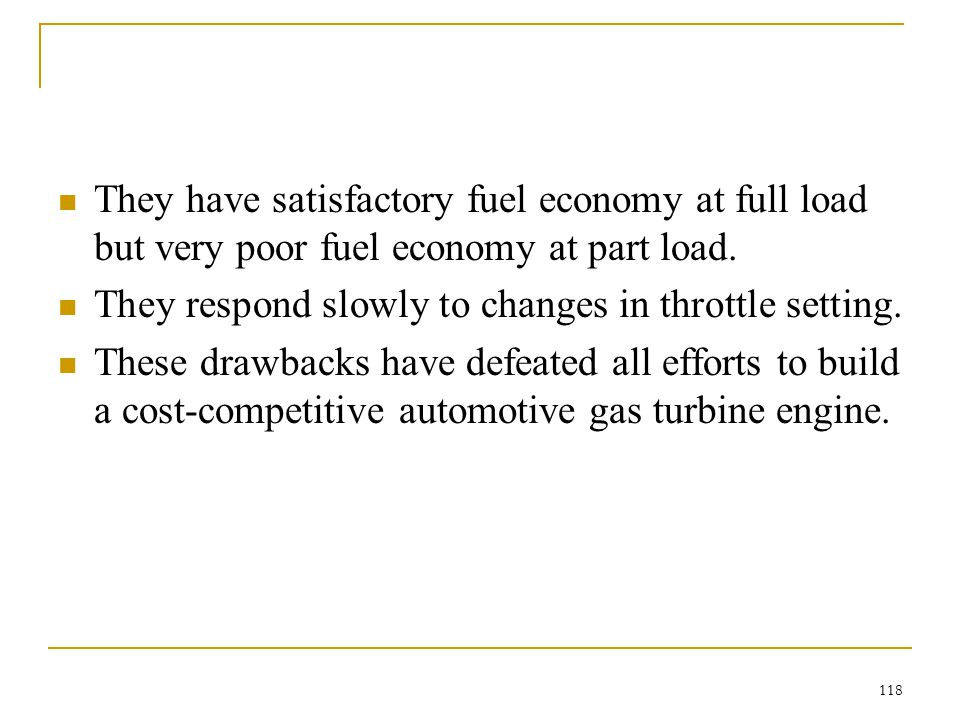 They have satisfactory fuel economy at full load but very poor fuel economy at part load.