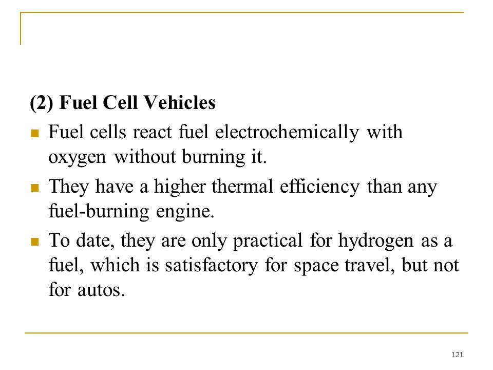 (2) Fuel Cell Vehicles Fuel cells react fuel electrochemically with oxygen without burning it.