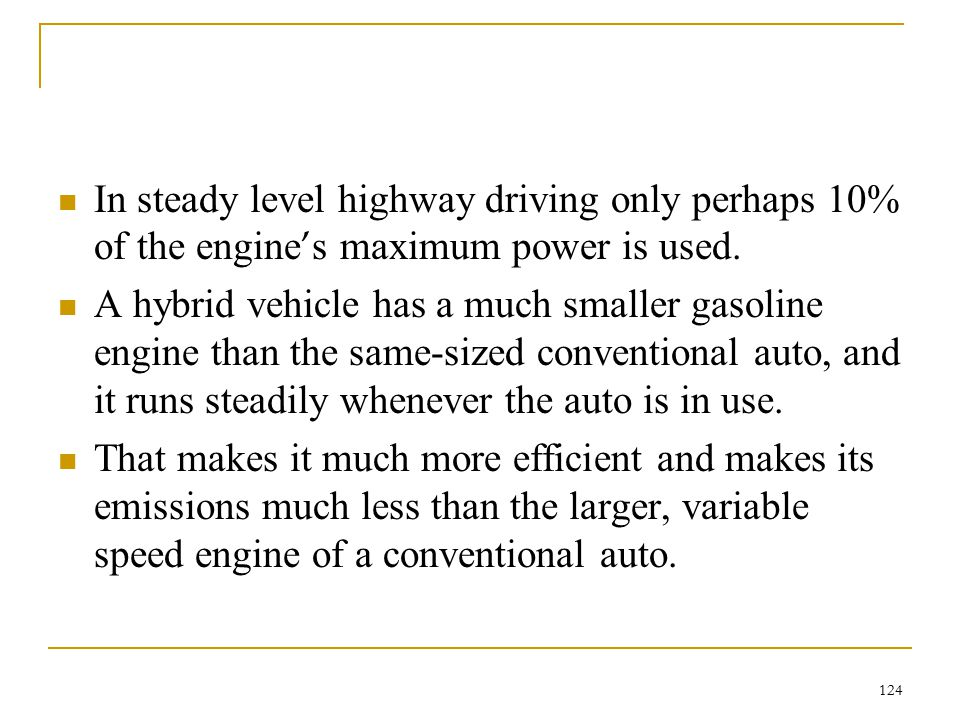 In steady level highway driving only perhaps 10% of the engine's maximum power is used.