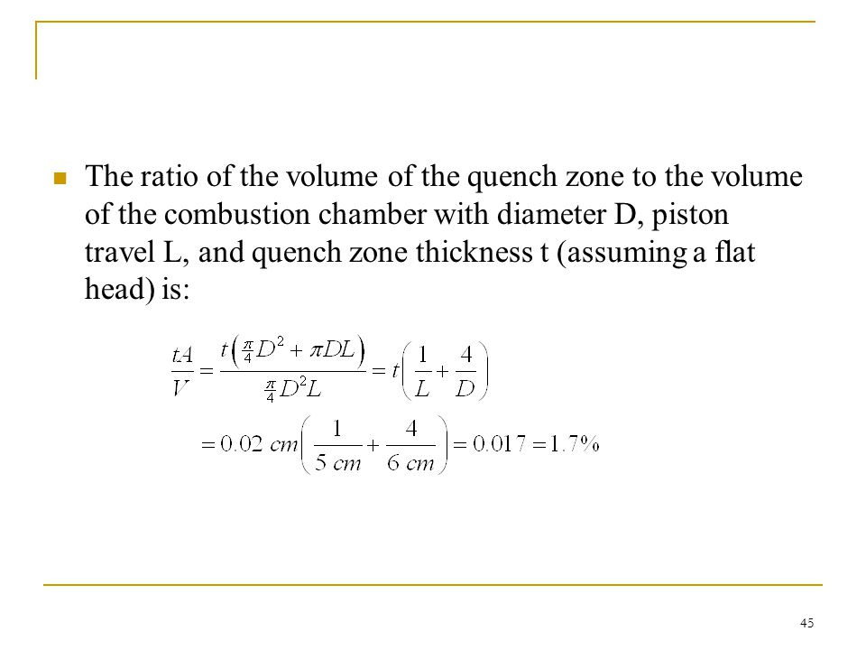 The ratio of the volume of the quench zone to the volume of the combustion chamber with diameter D, piston travel L, and quench zone thickness t (assuming a flat head) is: