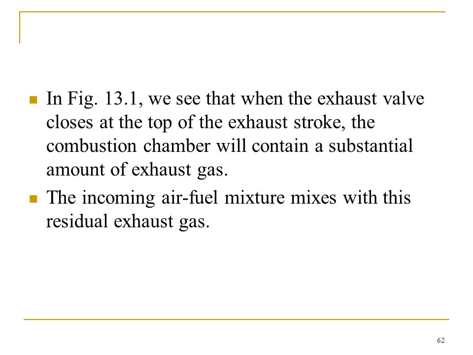 In Fig. 13.1, we see that when the exhaust valve closes at the top of the exhaust stroke, the combustion chamber will contain a substantial amount of exhaust gas.