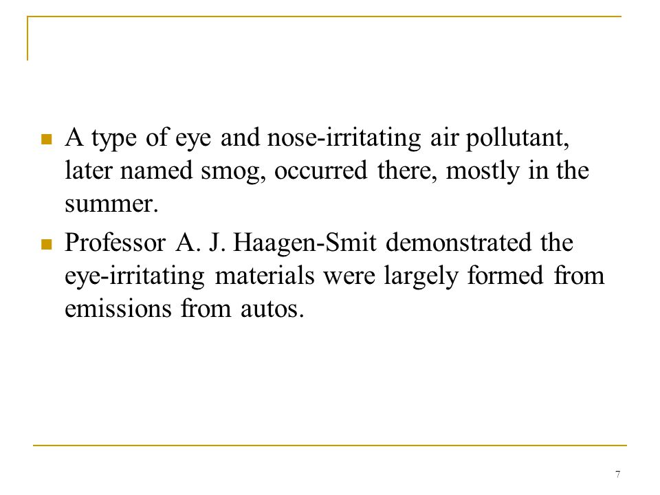 A type of eye and nose-irritating air pollutant, later named smog, occurred there, mostly in the summer.