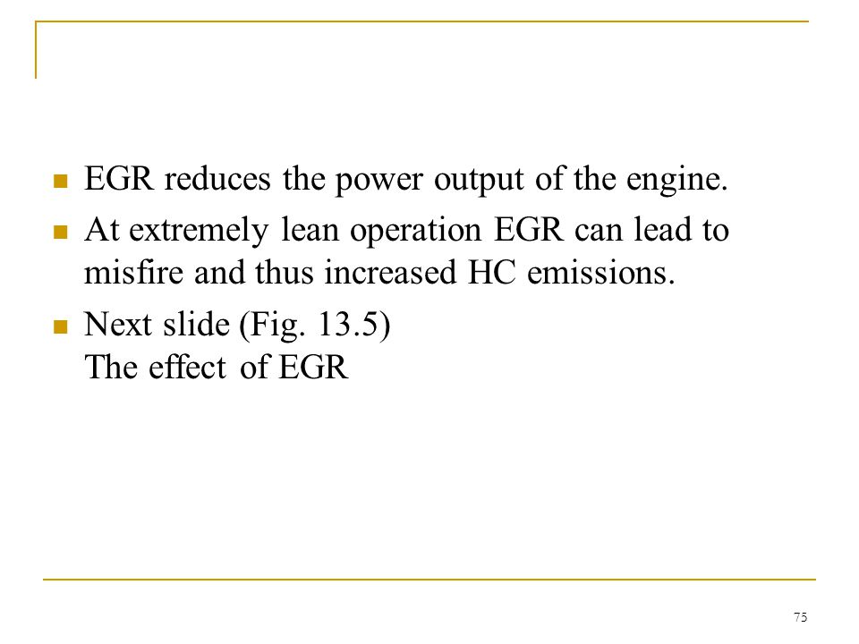 EGR reduces the power output of the engine.
