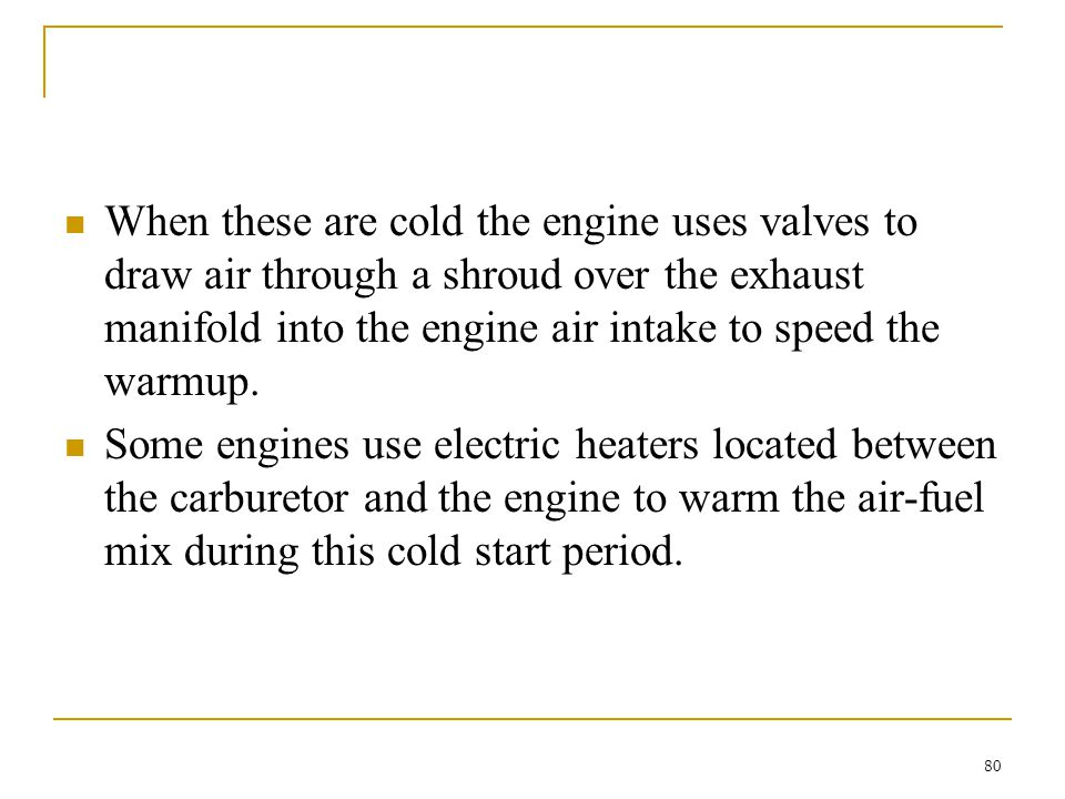 When these are cold the engine uses valves to draw air through a shroud over the exhaust manifold into the engine air intake to speed the warmup.