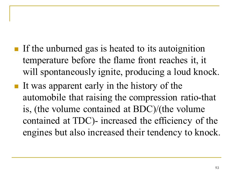 If the unburned gas is heated to its autoignition temperature before the flame front reaches it, it will spontaneously ignite, producing a loud knock.