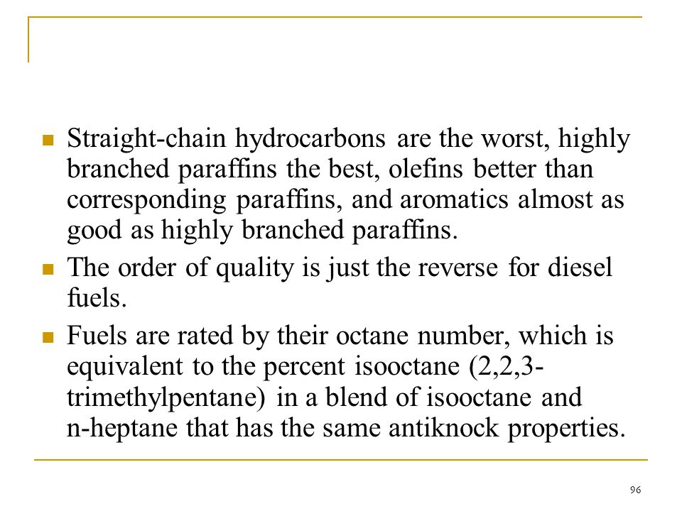 Straight-chain hydrocarbons are the worst, highly branched paraffins the best, olefins better than corresponding paraffins, and aromatics almost as good as highly branched paraffins.