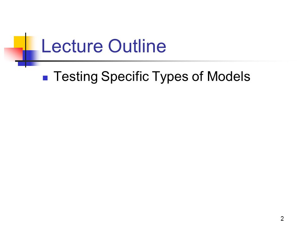 Lecture Outline Testing Specific Types of Models