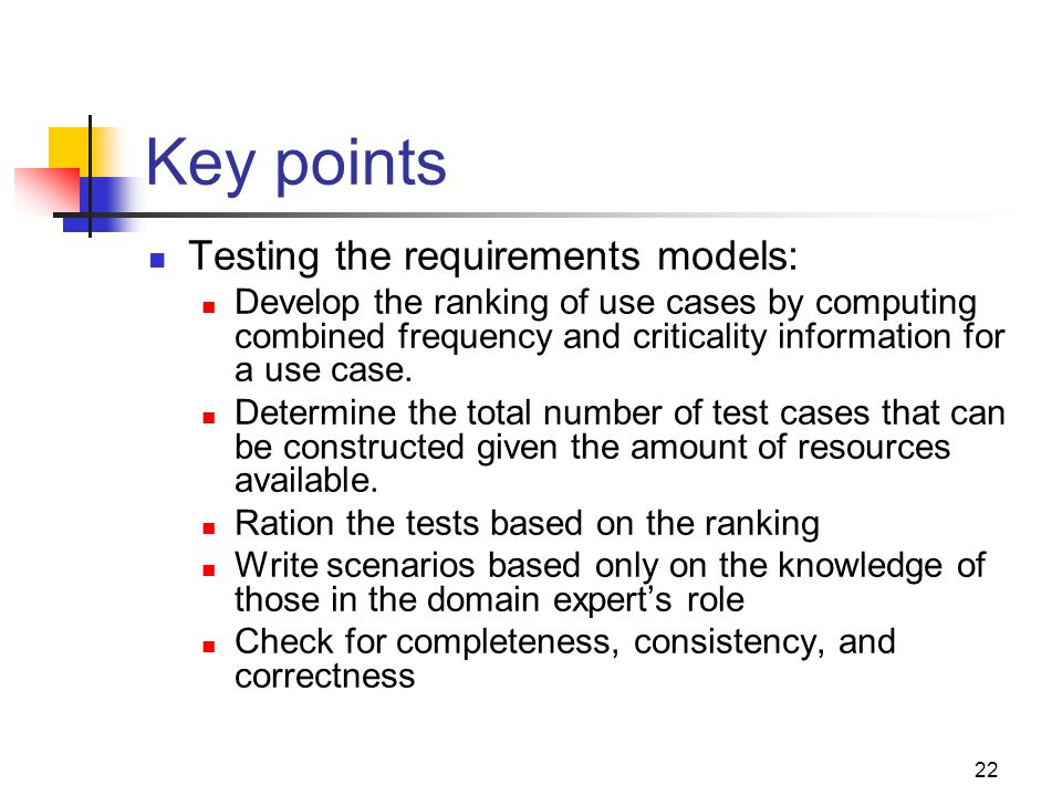 Key points Testing the requirements models: