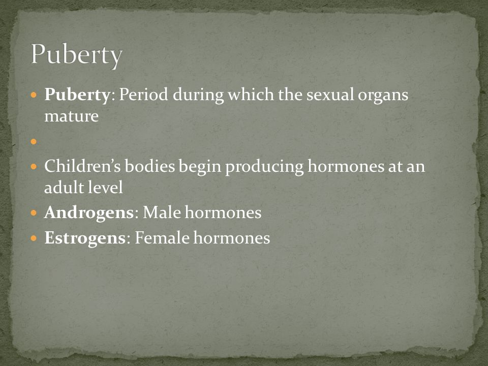 Puberty Puberty: Period during which the sexual organs mature