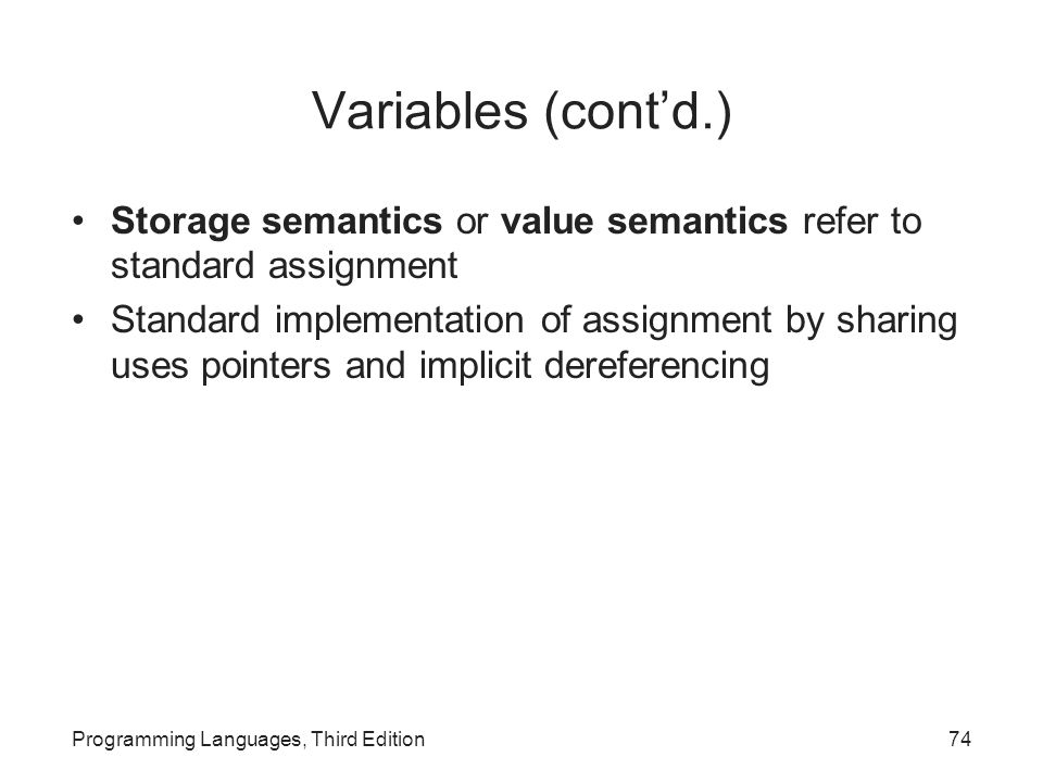 Variables (cont'd.) Storage semantics or value semantics refer to standard assignment.