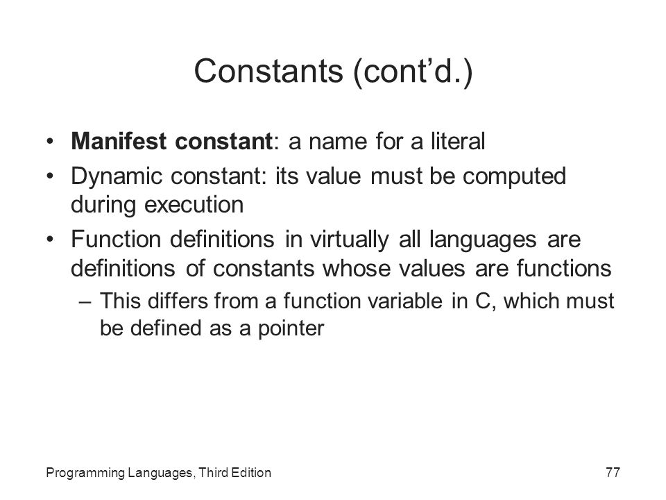 Constants (cont'd.) Manifest constant: a name for a literal