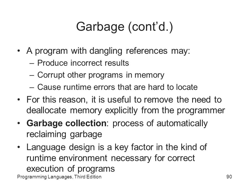 Garbage (cont'd.) A program with dangling references may: